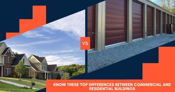 Know These Top Differences Between Commercial and Residential Buildings