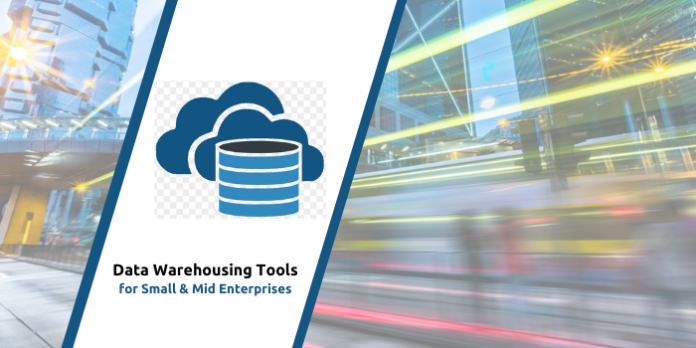 Best Data Warehousing Tools for Small & Mid Enterprises in 2021