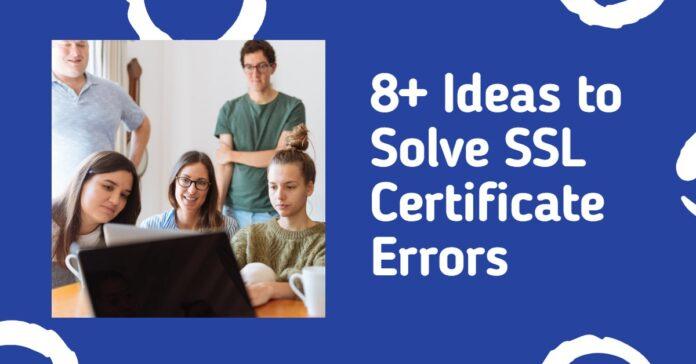 8+ Ideas to Solve SSL Certificate Errors
