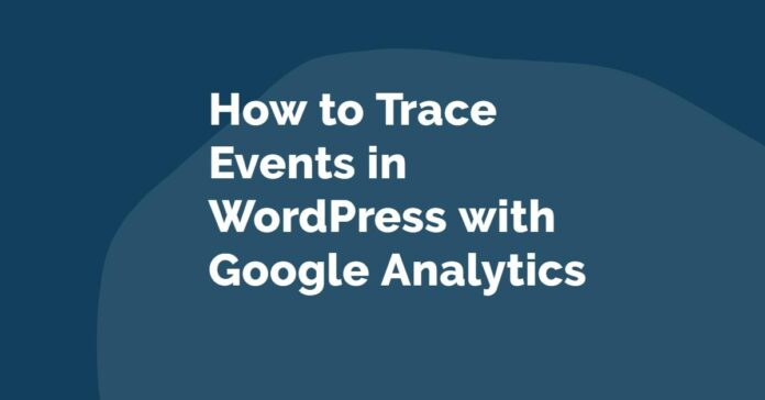 How to Trace Events in WordPress with Google Analytics