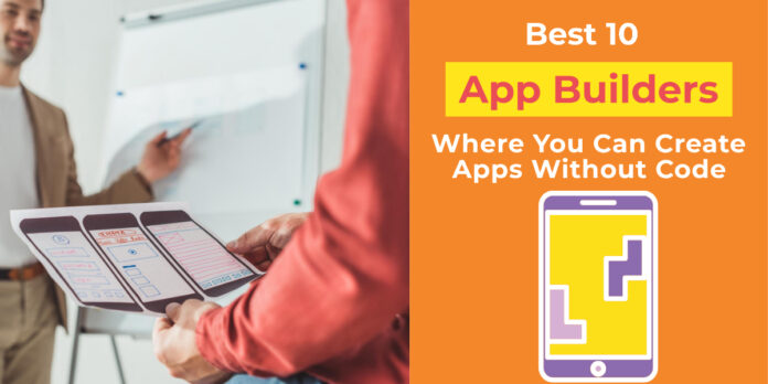 Best 10 App Builders Where You Can Create Apps Without Code