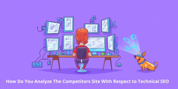 How Do You Analyze The Competitors Site With Respect to Technical SEO