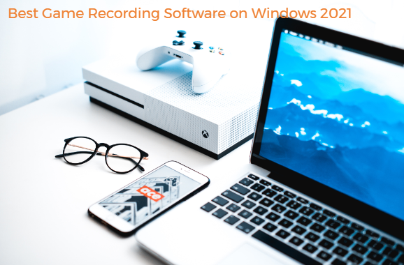 Best Game Recording Software on Windows